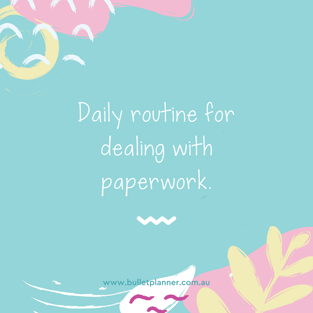 Create a daily routine for dealing with paperwork.