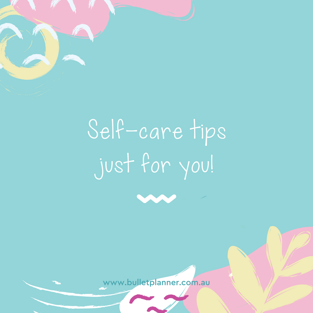 Self-care Tips Just For You!
