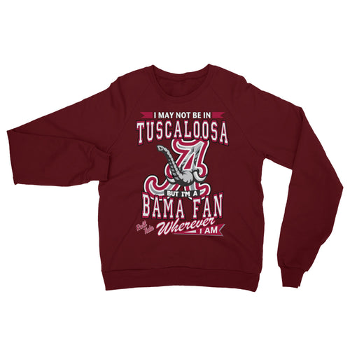 Adult Unisex Wherever I Am- Alabama Crimson Tide Sweatshirt
