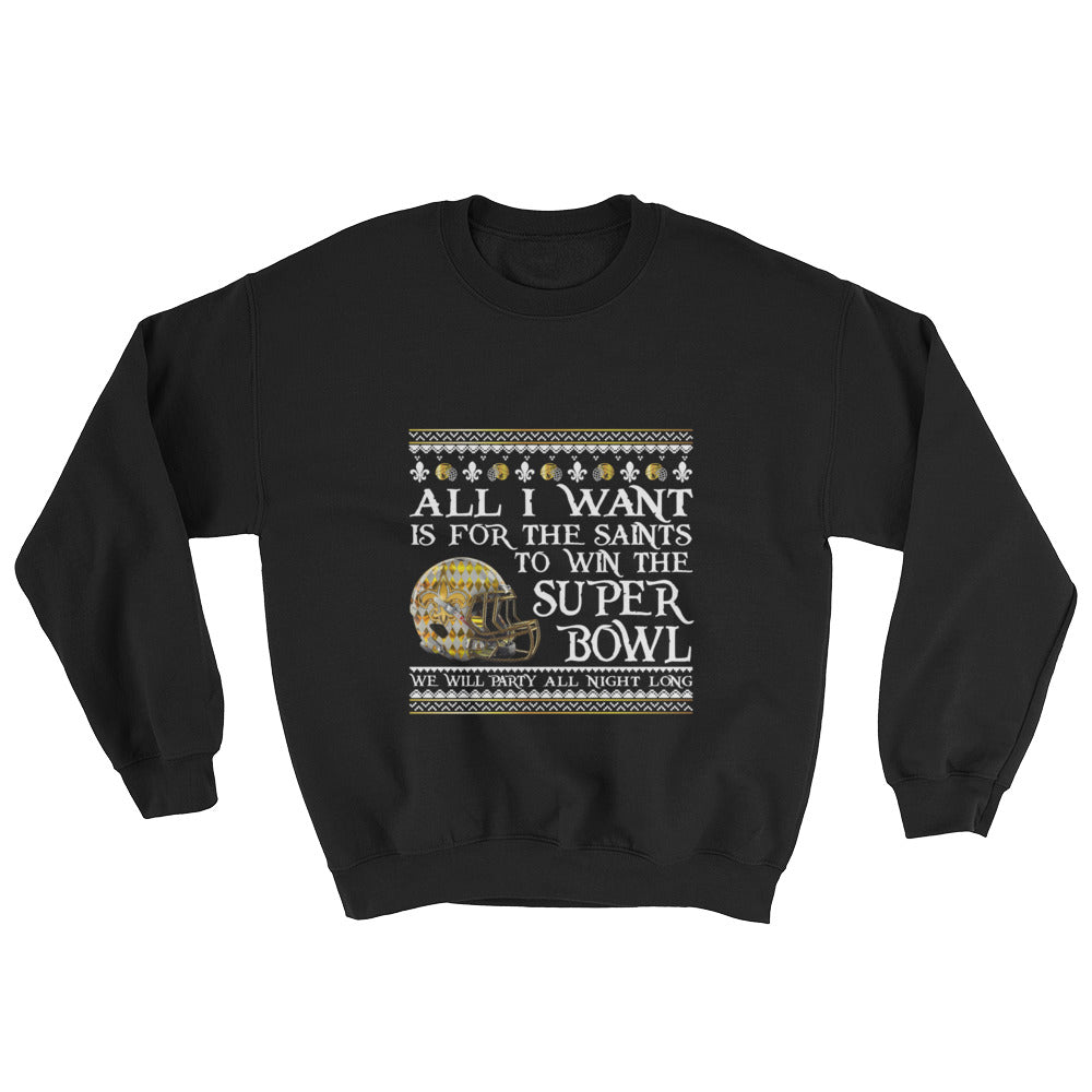 Adult Unisex All I Want- Saints Superbowl 2019 Sweatshirt