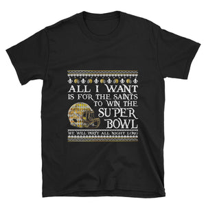 Adult Unisex All I Want- Saints Superbowl 2019 T-Shirt (SS)