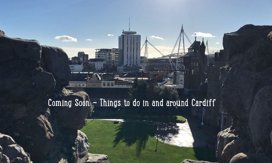 Coming Soon - Things to do in and around Cardiff