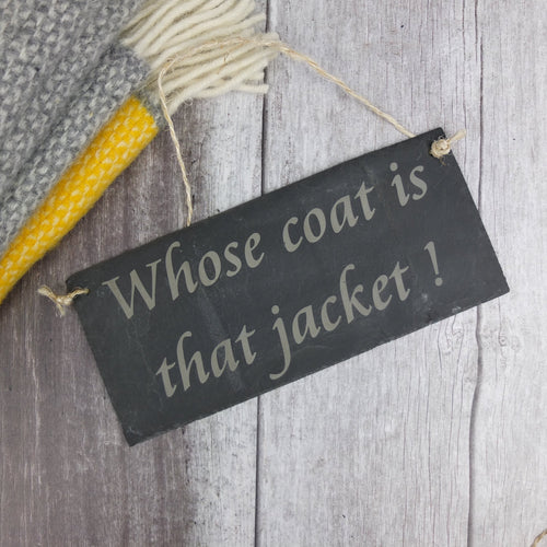 'Whose coat is that jacket!' Slate Sign