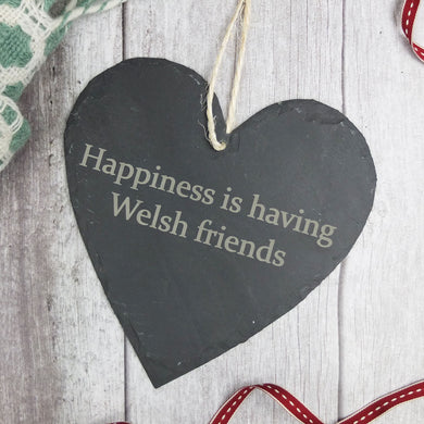Large 'Happiness is having Welsh friends' slate heart