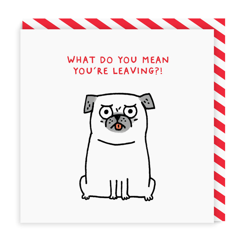 What Do You Mean You're Leaving Greeting Card