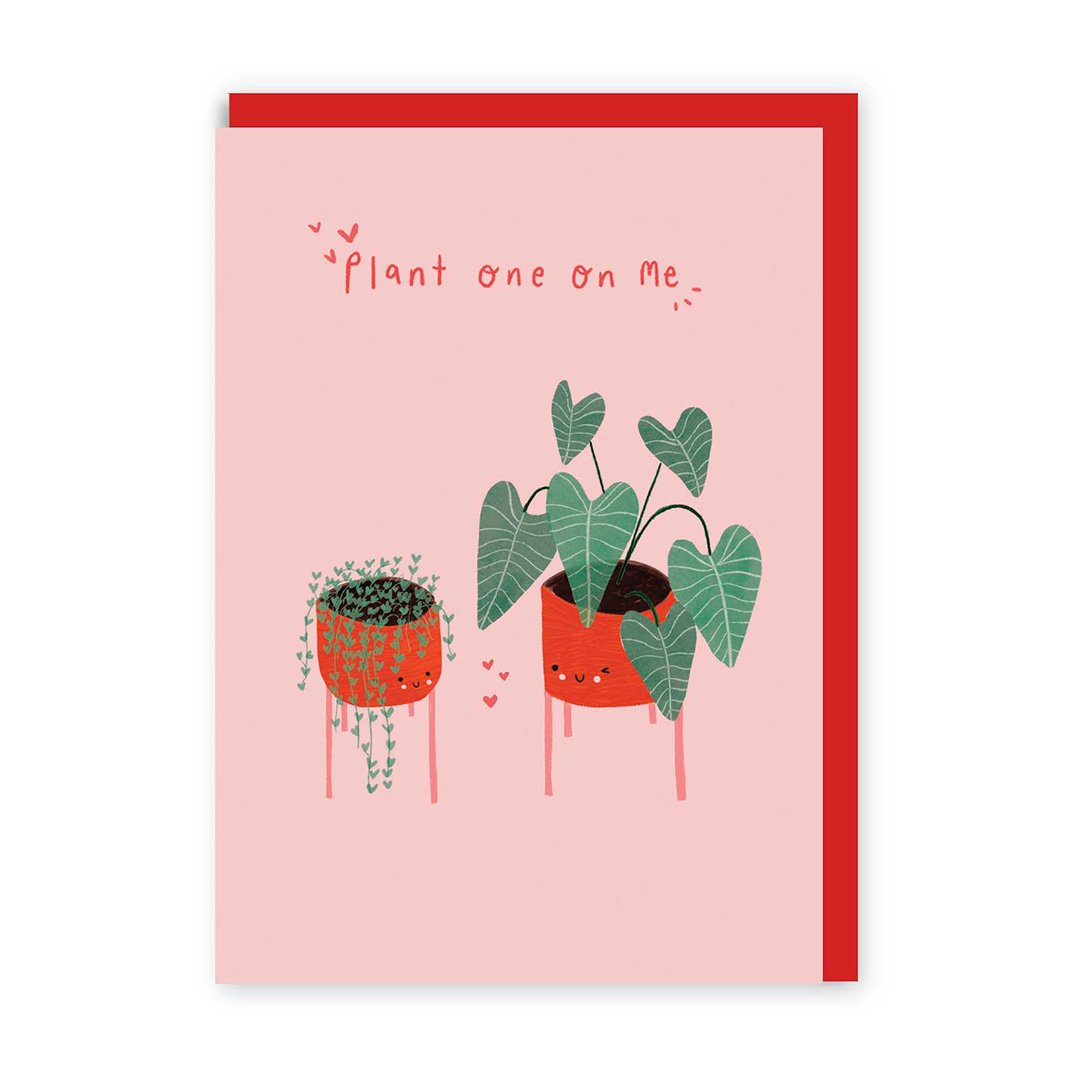 Plant one on me Greeting Card