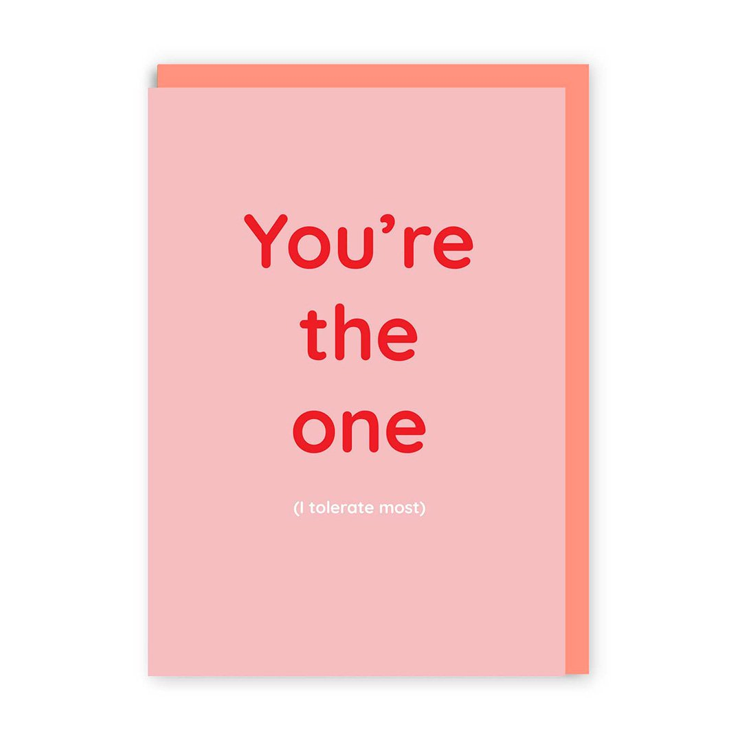 You're the one (I tolerate most) Greeting Card