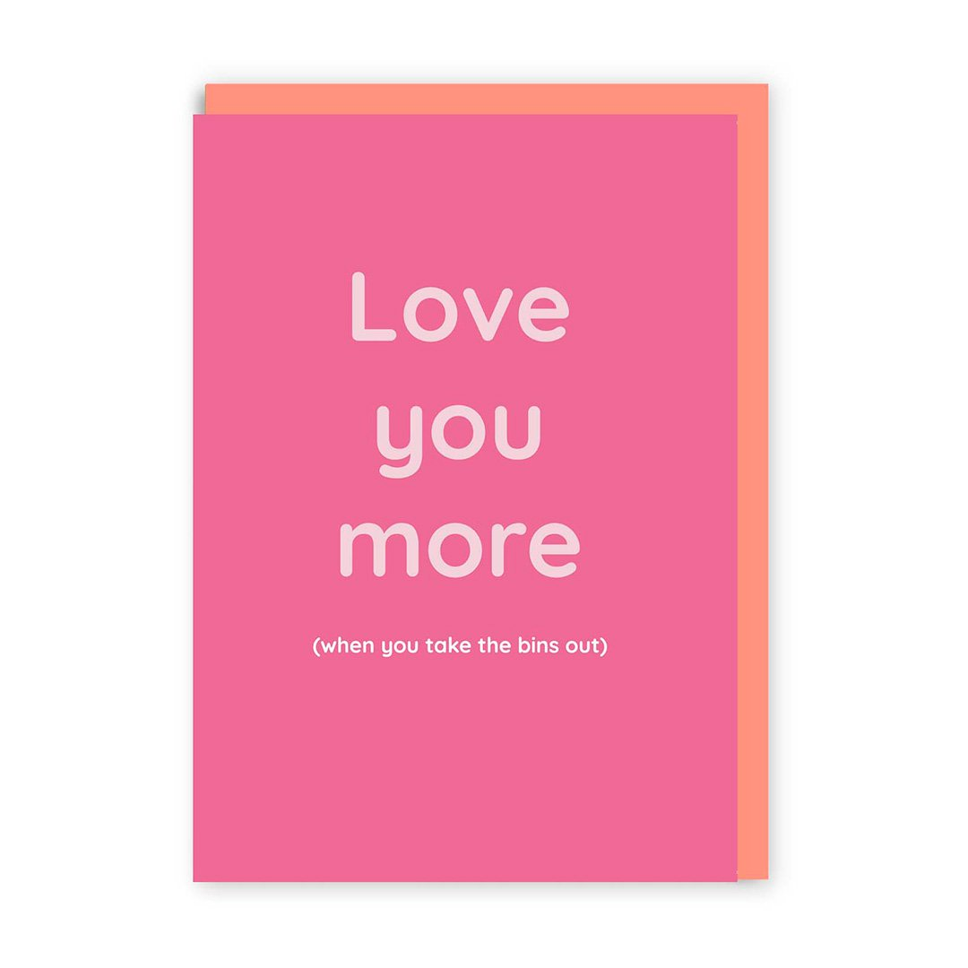 Love You More (When You Help Take The Bins Out) Greeting Card