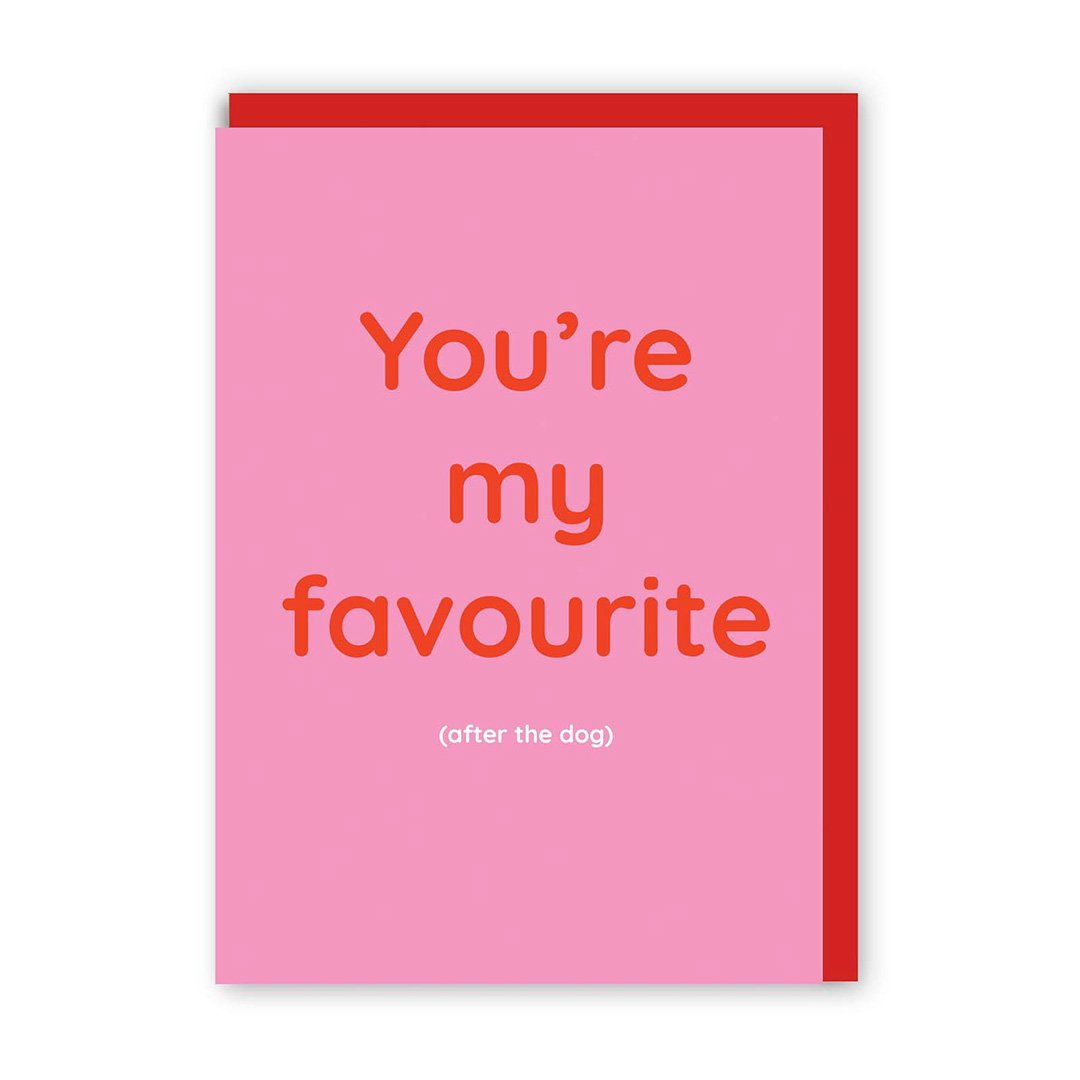 You're My Favourite (After The Dog) Greeting Card
