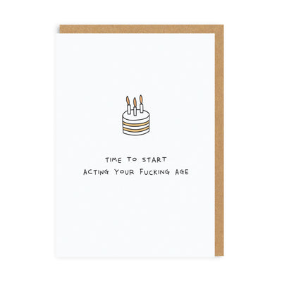 Time To Start Acting Your Fucking Age Greeting Card