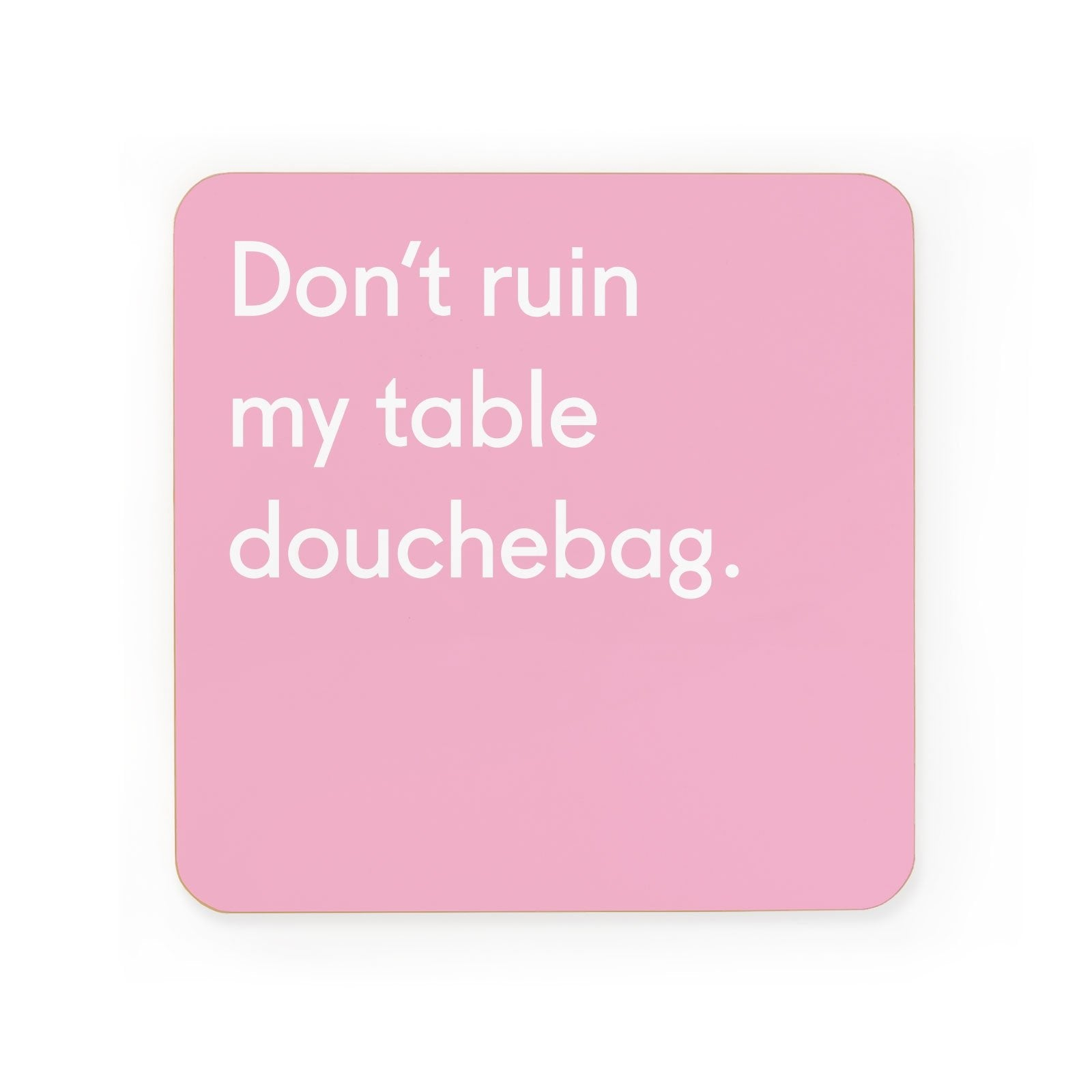 Don't Ruin My Table Coaster
