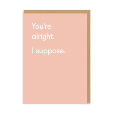 You're Alright. I suppose. Greeting Card