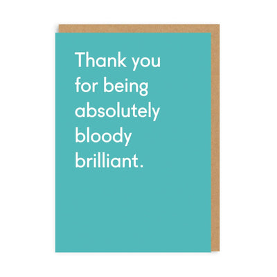 Thank You Being Bloody Brilliant Greeting Card