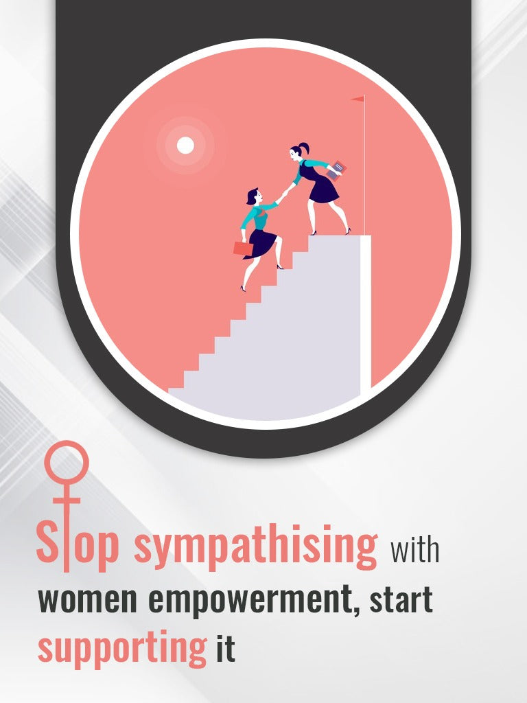 Stop sympathising with women empowerment, start supporting it