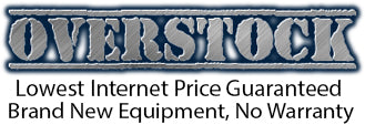 OVERSTOCK, Lowest Internet Price Guaranteed, Brand New Equipment, No Warranty