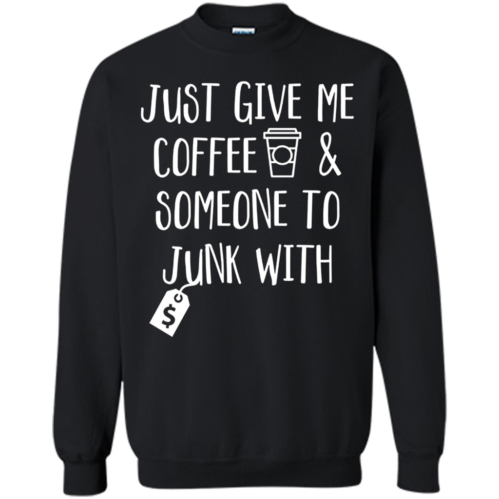 Just Give Me Coffee Someone To Junk With T Shirt