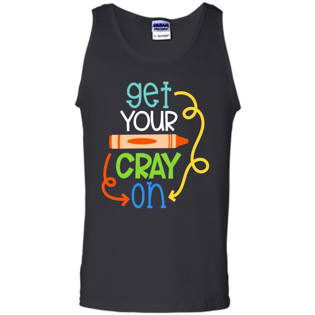 Get Your Cray On Funny Tea Back To School Shirt - Tank Top