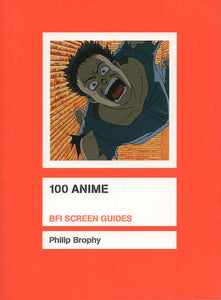 100 Anime (BFI Screen Guides) (Philip Brophy)