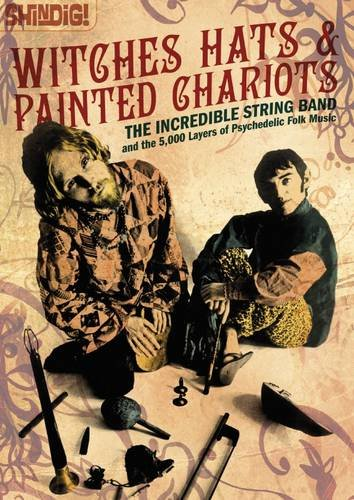 Witches Hats & Painted Chariots: The Incredible String Band & the 5,000 Layers of Psychedelic Folk Music