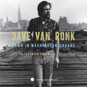 Dave Van Ronk - Down In Washington Square (The Smithsonian Folkways Collection)