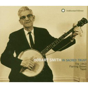 Hobart Smith -  In Sacred Trust: The 1963 Fleming Brown Tapes