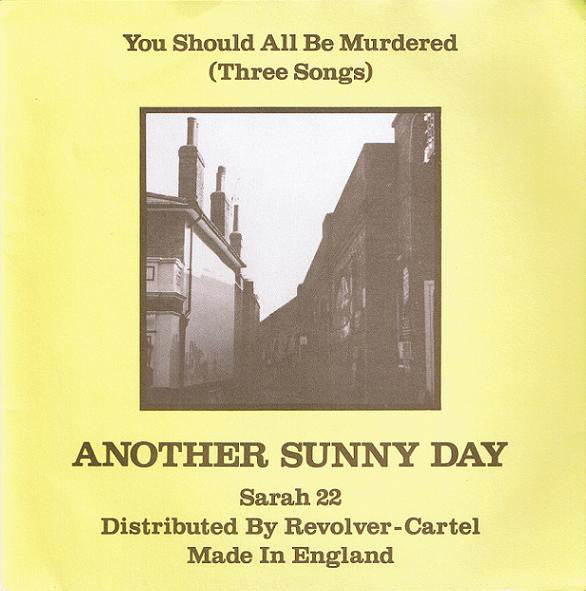 Another Sunny Day - You Should All Be Murdered (Three Songs)