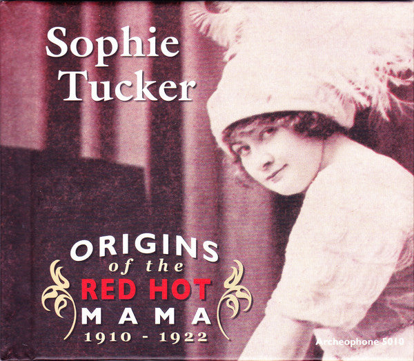 Sophie Tucker - Origins Of The Red Hot Mama, 1910-1922