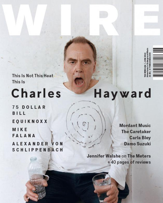 Wire Magazine Issue 424 (June 2019) (Charles Hayward)