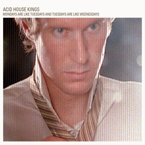 Acid House Kings - Mondays Are Like Tuesdays?