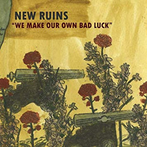 New Ruins - We Make Our Own Bad Luck