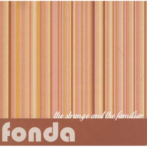 Fonda - The Strange And The Familiar