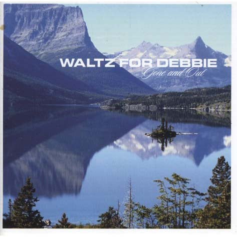 Waltz For Debbie - Gone & Out