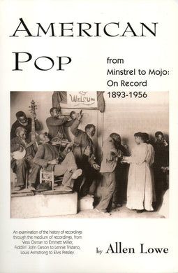 American Pop: From Minstrel to Mojo on Record, 1893-1956 (Allen Lowe)