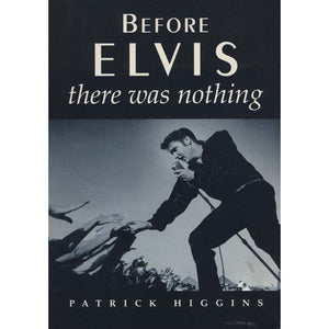 Before Elvis There Was Nothing (Higgins, Patrick)