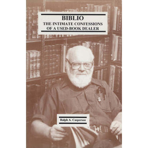 Biblio: The Intimate Confessions of a Used-Book Dealer (Casperson, Ralph A.)