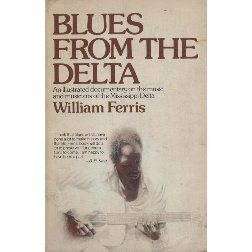 Blues From the Delta: An Illustrated Documentary on the Music and Musicians of the Mississippi Delta (Ferris, William)