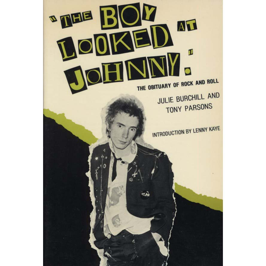 The Boy Looked at Johnny: The Obituary of Rock and Roll (Burchill, Julie, and Tony Parsons)
