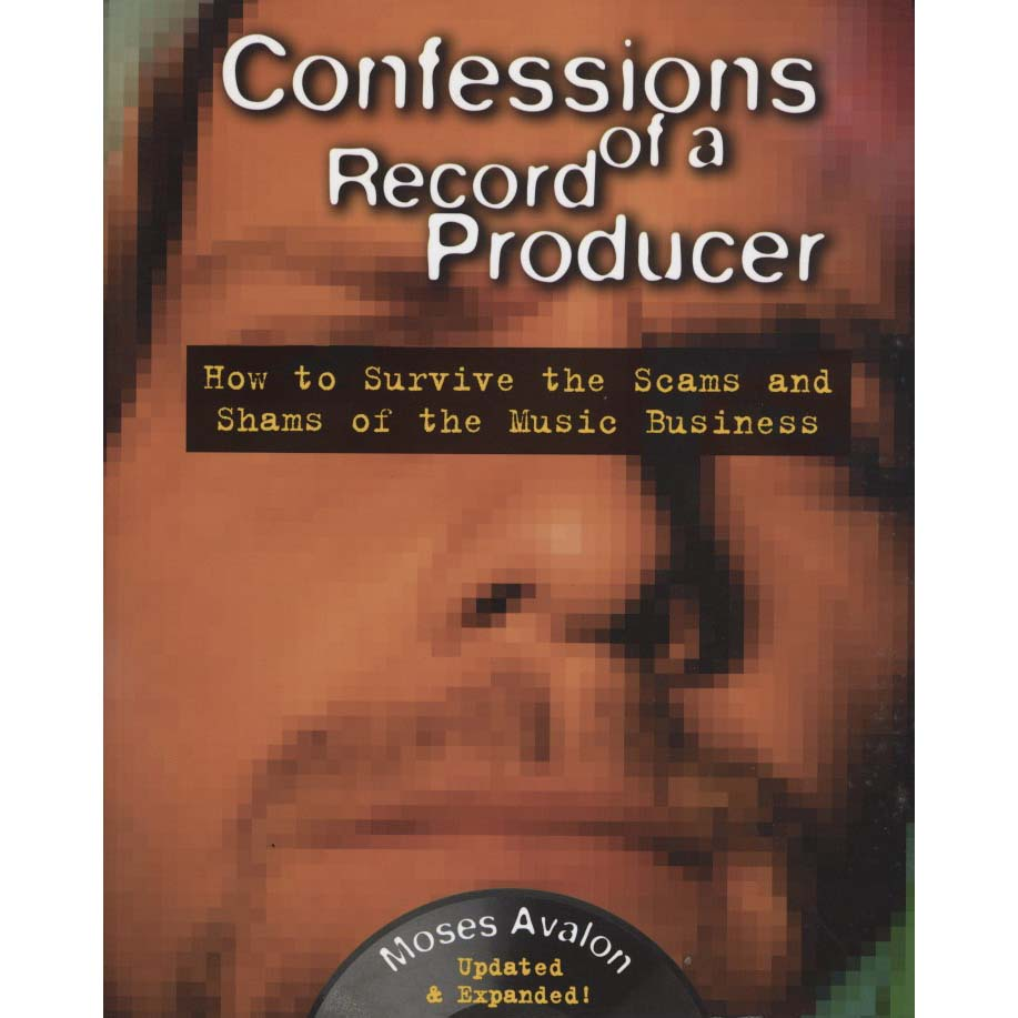Read Confessions Of A Record Producer How To Survive The Scams And Shams Of The Music Business By Moses Avalon