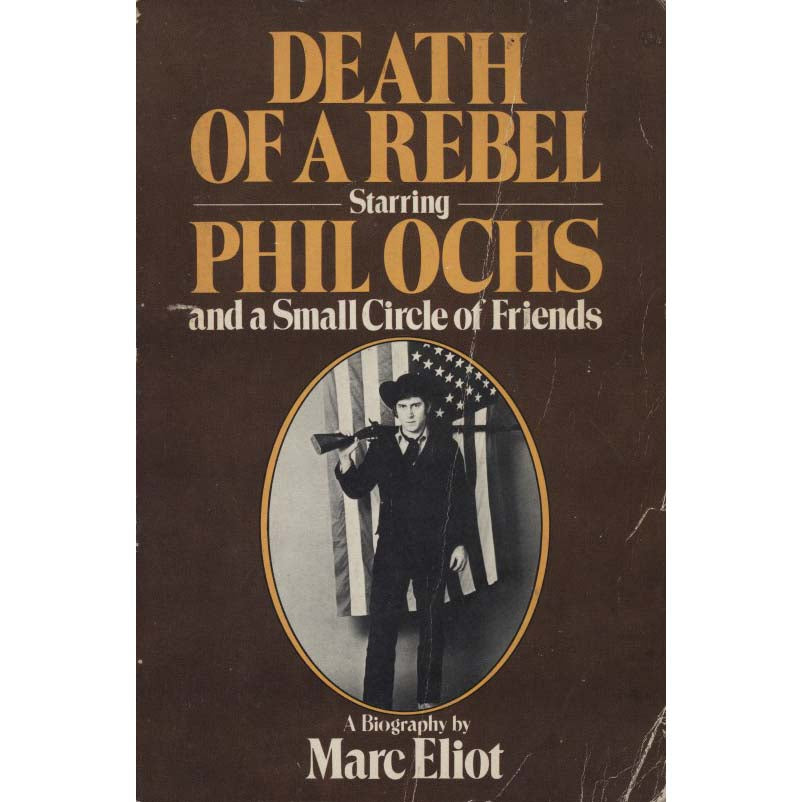Death of a Rebel, Starring Phil Ochs and a Small Circle of Friends (Eliot, Marc)