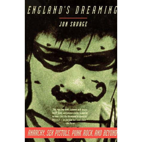 England's Dreaming: Anarchy, Sex Pistols, Punk Rock, and Beyond (Jon Savage)