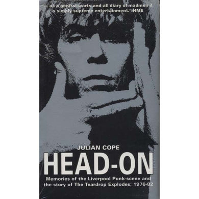 Head-On: Memories of the Liverpool Punk-Scene and the Story of The Teardrop Explodes; 1976-82 (Cope, Julian)