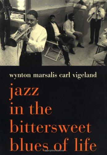 Jazz in the Bittersweet Blues of Life (Wynton Marsalis/Carl Vigeland)