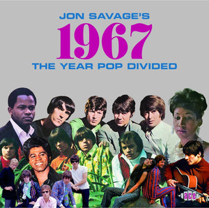 Jon Savage's 1967: The Year Pop Divided