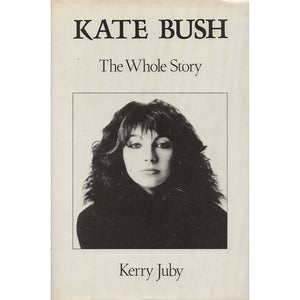 Kate Bush - The Whole Story (Kerry Juby)