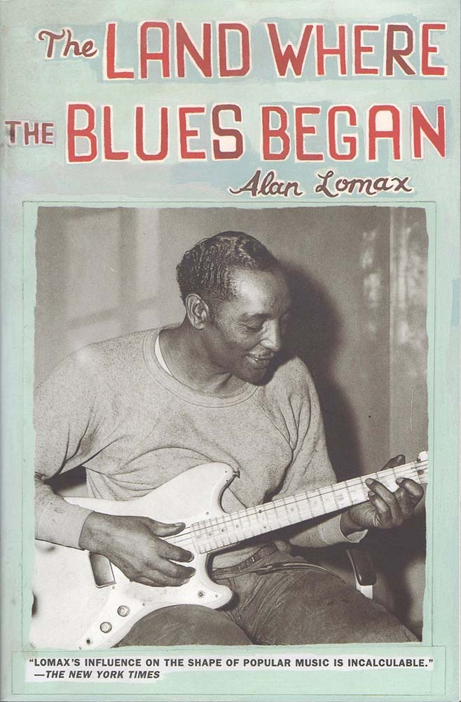 Land Where the Blues Began (Alan Lomax)