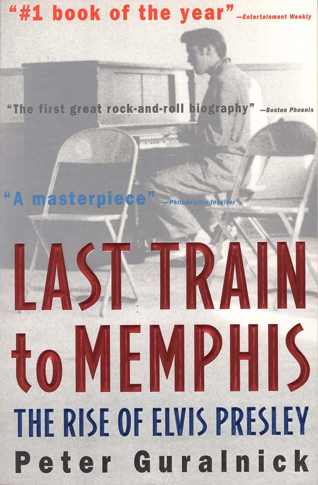 Last Train to Memphis: The Rise of Elvis Presley (Peter Guralnick)