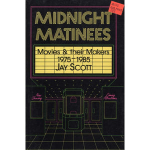 Midnight Matinees: Movies and Their Makers, 1975-1985 (Scott, Jay)