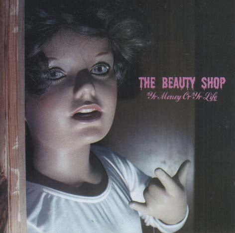 The Beauty Shop - Yr Money Or Yr Life
