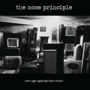Acme Principle - Non-Age-Appropriate Music