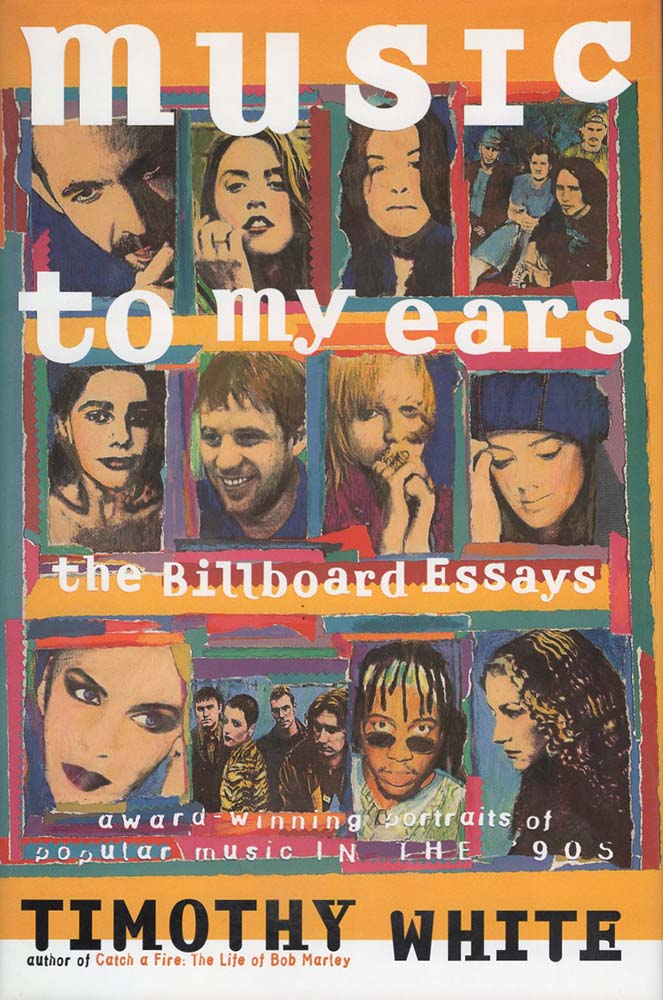 Music to My Ears: The Billboard Essays (Timothy White)